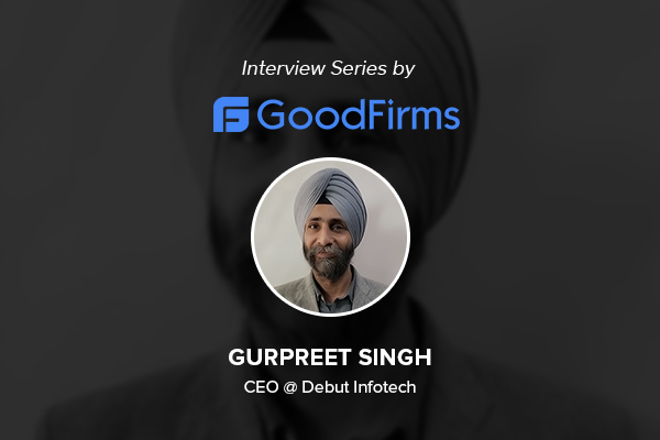CEO of Debut Infotech Shares With GoodFirms About the Trailblazing